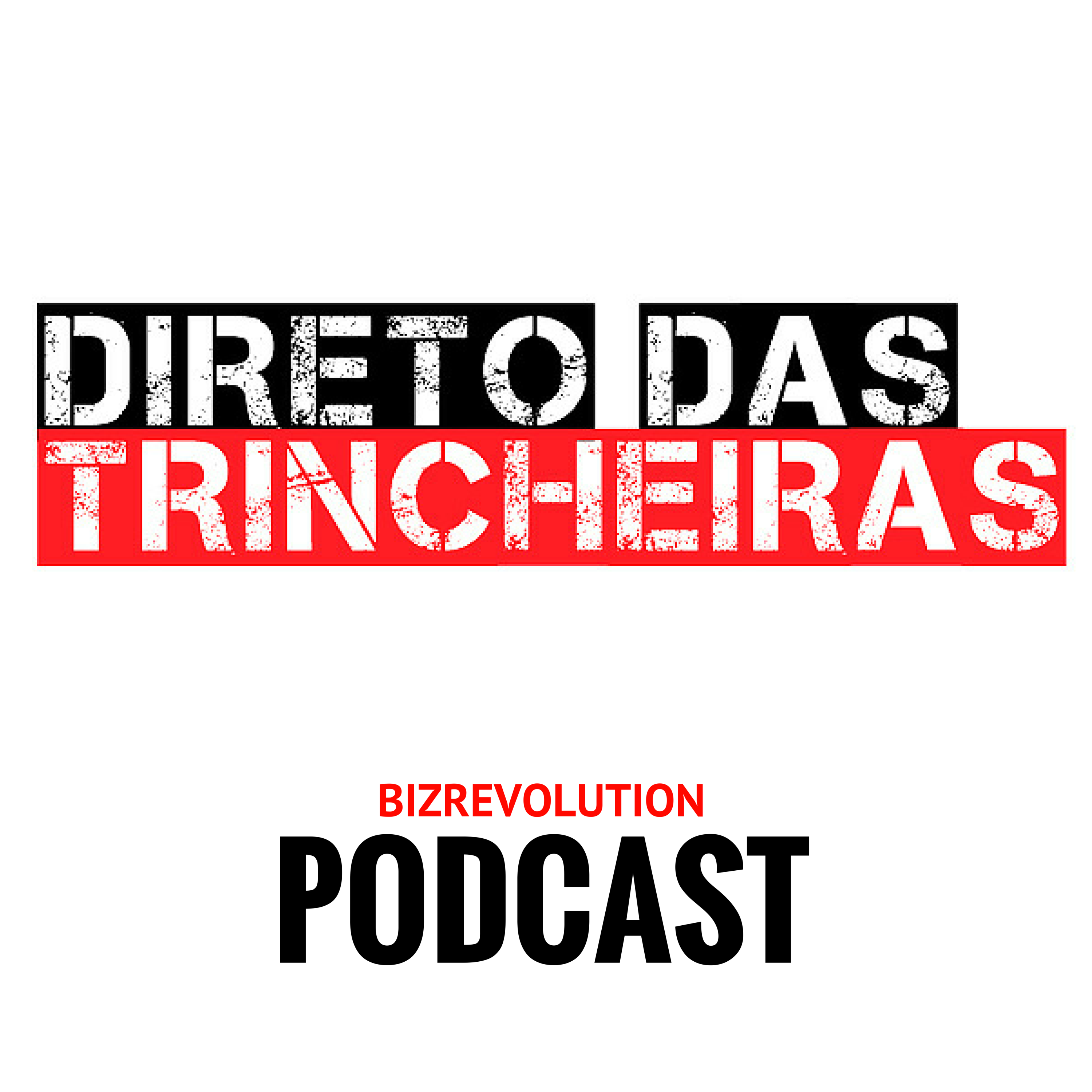 Direto das Trincheiras - O Podcast do BIZREVOLUTION
